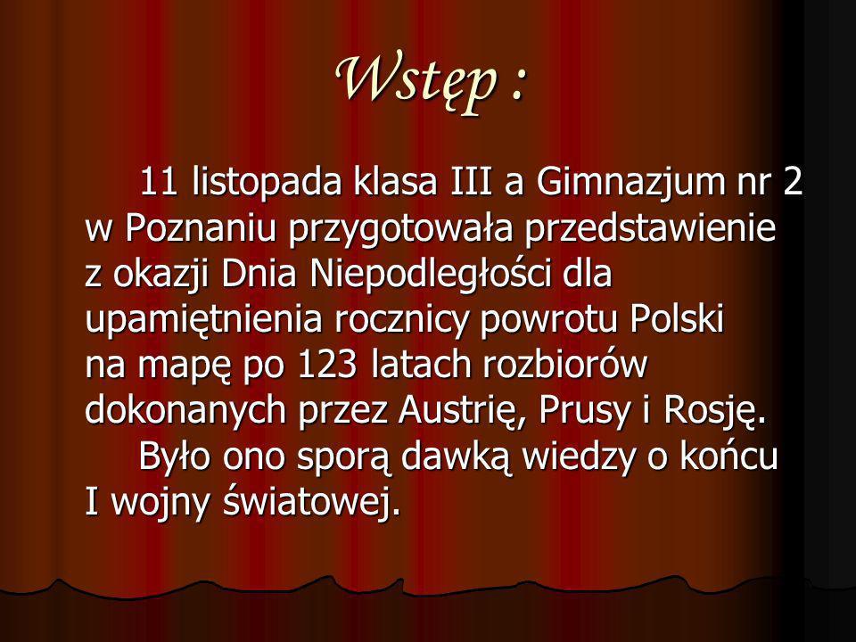 11 listopada klasa III a Gimnazjum nr 2 w Poznaniu przygotowała przedstawienie z okazji Dnia Niepodległości dla upamiętnienia rocznicy powrotu Polski