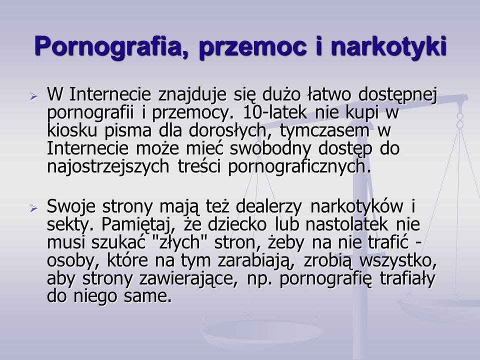 Pornografia, przemoc i narkotyki W Internecie znajduje się dużo łatwo dostępnej pornografii i przemocy.