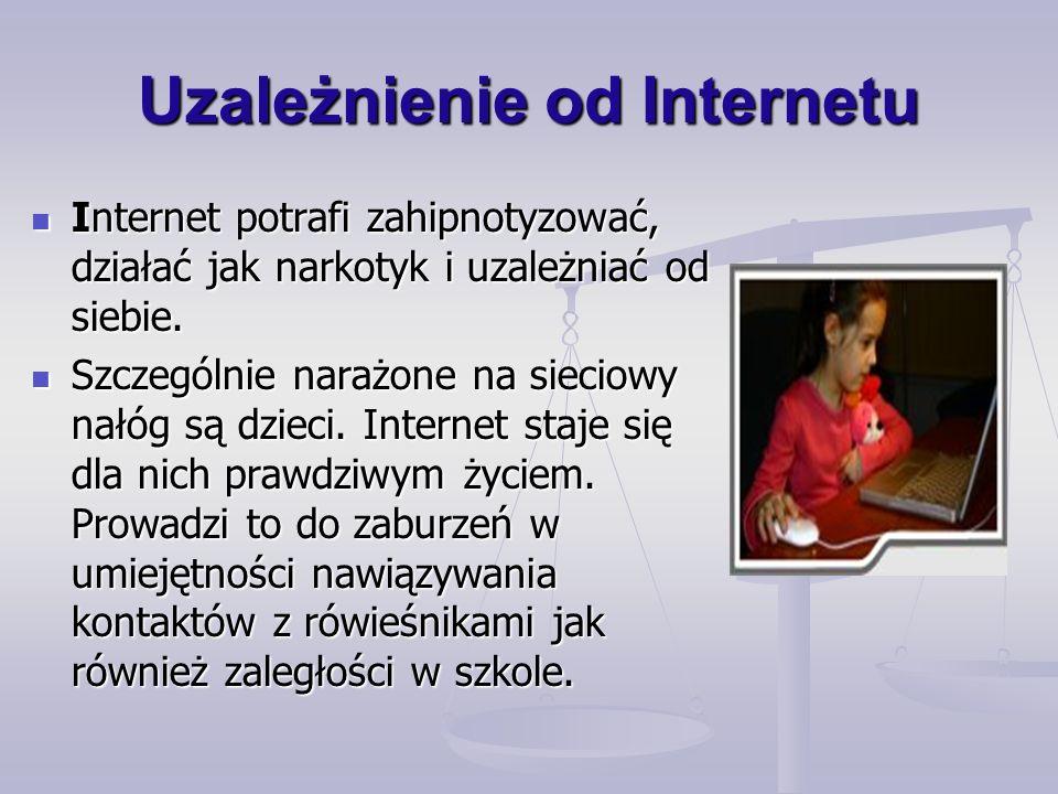 Uzależnienie od Internetu Internet potrafi zahipnotyzować, działać jak narkotyk i uzależniać od siebie.