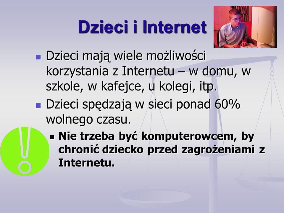 Dzieci i Internet Dzieci mają wiele możliwości korzystania z Internetu – w domu, w szkole, w kafejce, u kolegi, itp.