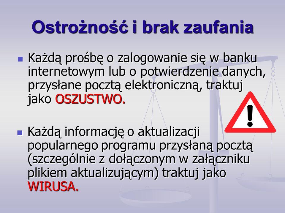 Ostrożność i brak zaufania Każdą prośbę o zalogowanie się w banku internetowym lub o potwierdzenie danych, przysłane pocztą elektroniczną, traktuj jako OSZUSTWO.