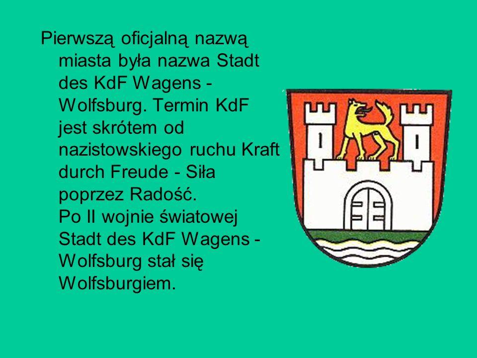 Pierwszą oficjalną nazwą miasta była nazwa Stadt des KdF Wagens - Wolfsburg. Termin KdF jest skrótem od nazistowskiego ruchu Kraft durch Freude - Siła