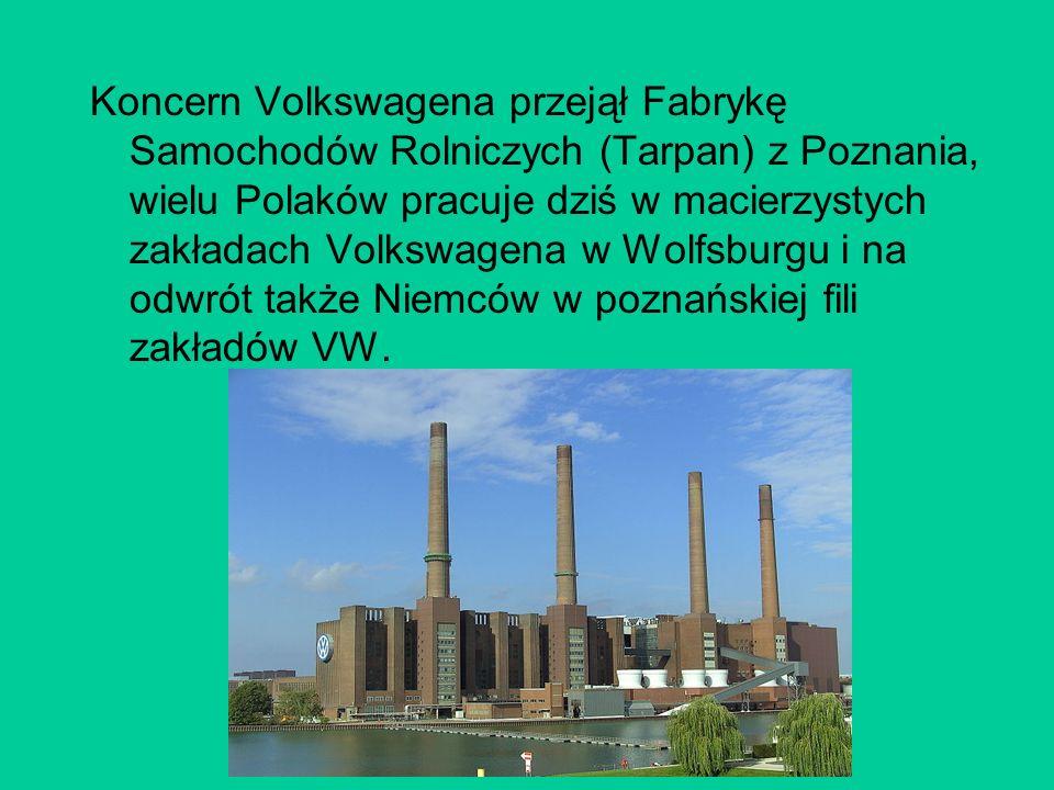 Koncern Volkswagena przejął Fabrykę Samochodów Rolniczych (Tarpan) z Poznania, wielu Polaków pracuje dziś w macierzystych zakładach Volkswagena w Wolf