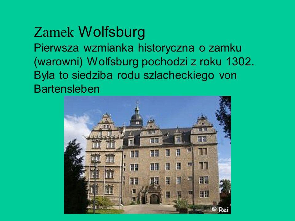 Zamek Wolfsburg Pierwsza wzmianka historyczna o zamku (warowni) Wolfsburg pochodzi z roku 1302. Byla to siedziba rodu szlacheckiego von Bartensleben