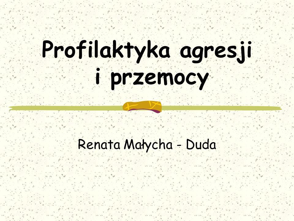 Profilaktyka agresji i przemocy Renata Małycha - Duda
