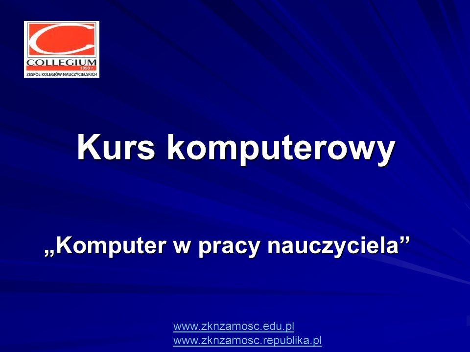 Kurs komputerowy Komputer w pracy nauczyciela www.zknzamosc.edu.pl www.zknzamosc.republika.pl