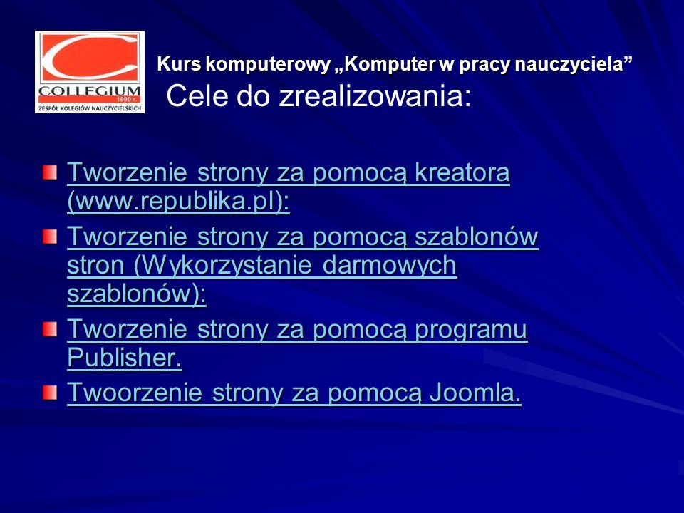 Kurs komputerowy Komputer w pracy nauczyciela Kurs komputerowy Komputer w pracy nauczyciela Tworzenie strony za pomocą kreatora (www.republika.pl): Tworzenie strony za pomocą kreatora (www.republika.pl): Tworzenie strony za pomocą szablonów stron (Wykorzystanie darmowych szablonów): Tworzenie strony za pomocą szablonów stron (Wykorzystanie darmowych szablonów): Tworzenie strony za pomocą programu Publisher.