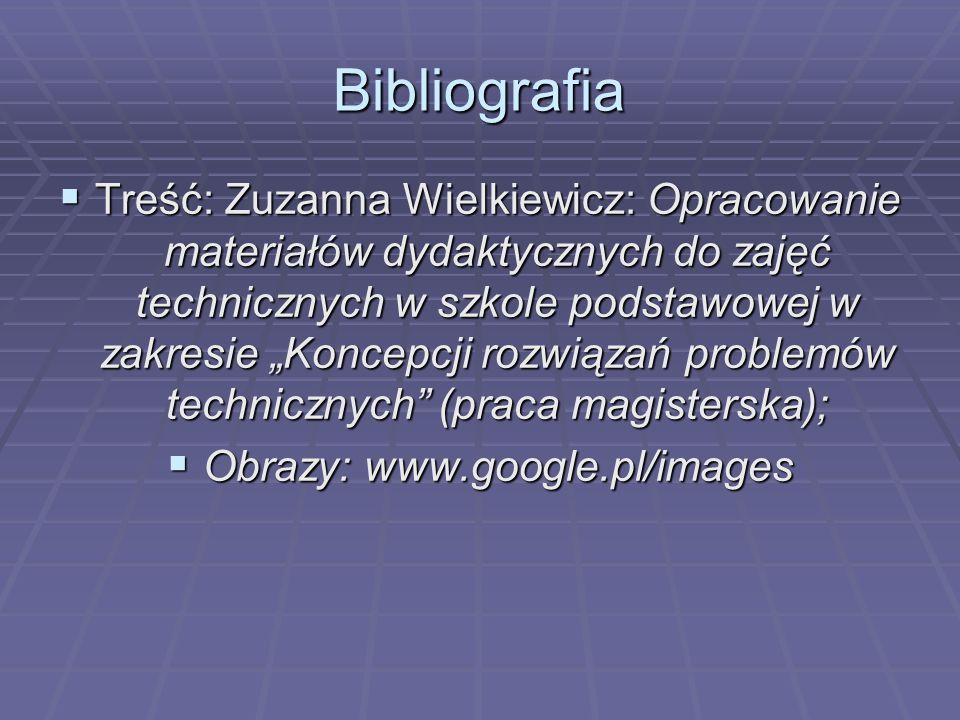 Bibliografia Treść: Zuzanna Wielkiewicz: Opracowanie materiałów dydaktycznych do zajęć technicznych w szkole podstawowej w zakresie Koncepcji rozwiąza