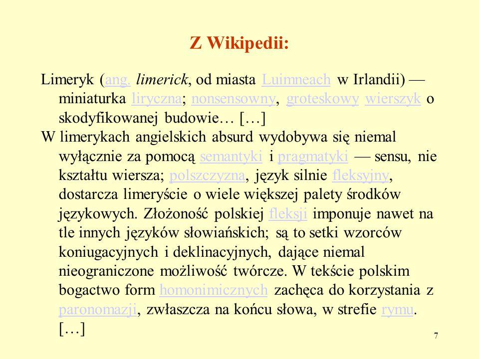 8 Z Wikipedii: Limeryk, którego historyczne proweniencje sięgają prawdopodobnie XVIII-wiecznej Irlandii, wprowadził do świata literatury Edward Lear w ostatniej dekadzie XIX w.