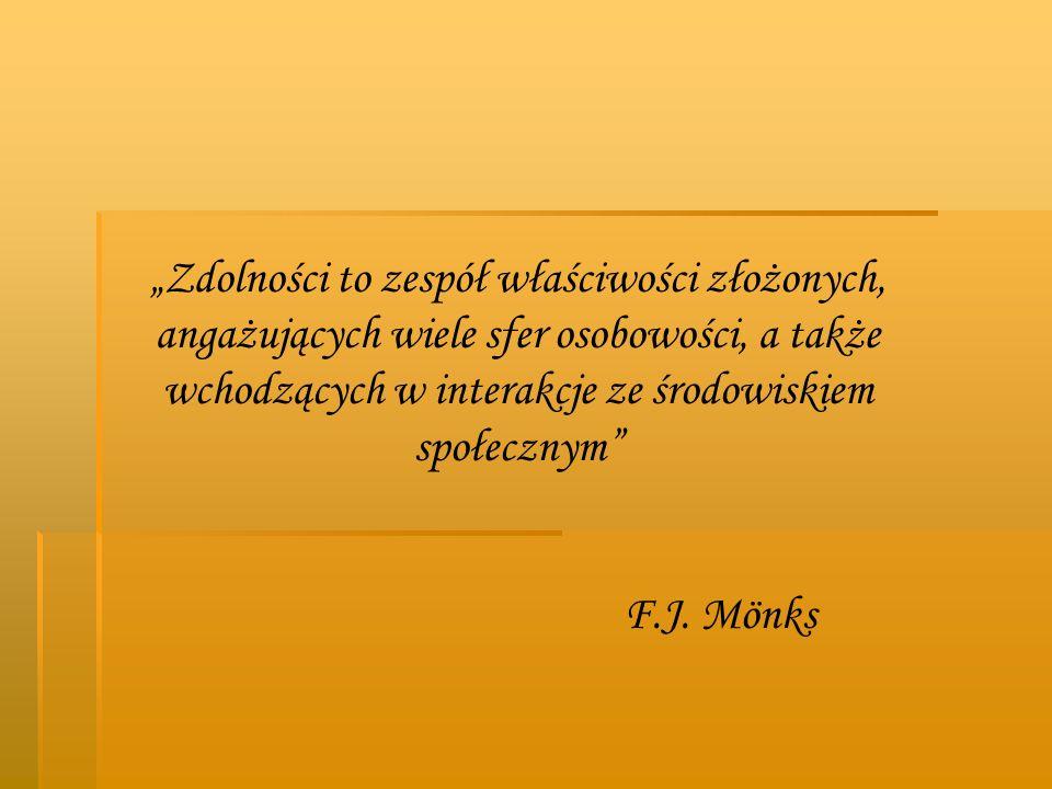 Zdolności to zespół właściwości złożonych, angażujących wiele sfer osobowości, a także wchodzących w interakcje ze środowiskiem społecznym F.J. Mönks