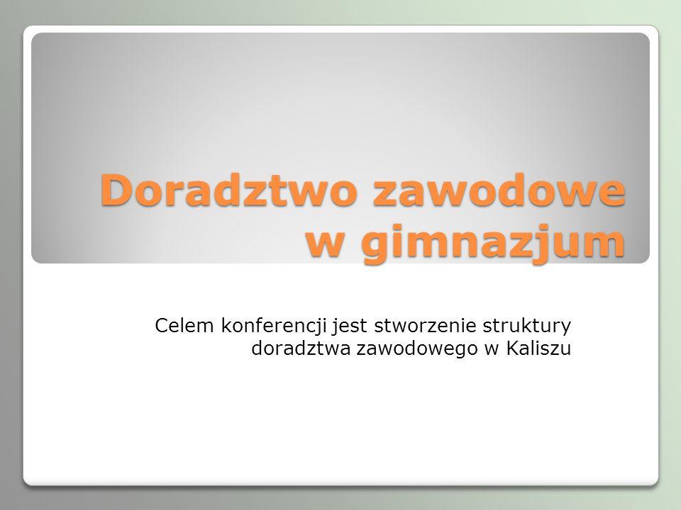 Doradztwo zawodowe w gimnazjum Celem konferencji jest stworzenie struktury doradztwa zawodowego w Kaliszu
