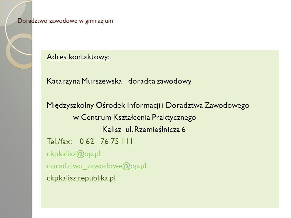 Doradztwo zawodowe w gimnazjum Adres kontaktowy: Katarzyna Murszewska doradca zawodowy Międzyszkolny Ośrodek Informacji i Doradztwa Zawodowego w Centr