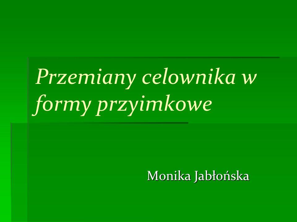 Przemiany celownika w formy przyimkowe Monika Jabłońska