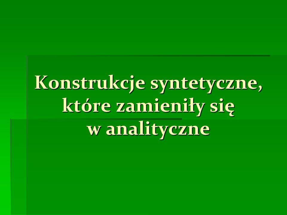 Konstrukcje syntetyczne, które zamieniły się w analityczne