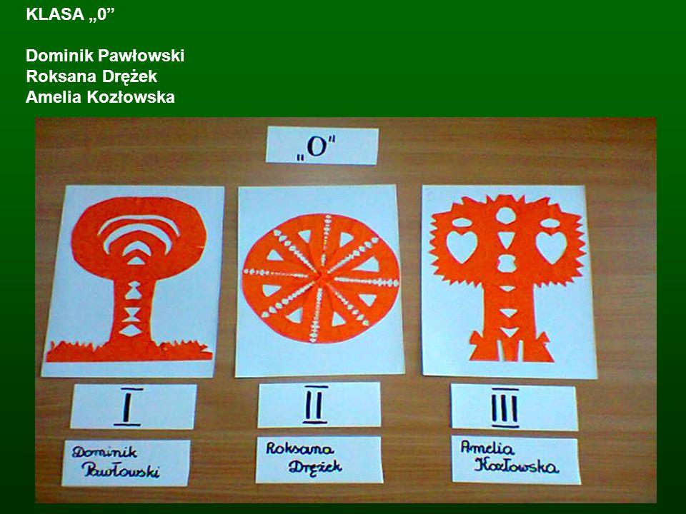 KLASA 0 Dominik Pawłowski Roksana Drężek Amelia Kozłowska