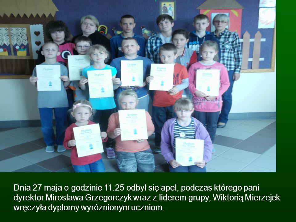 Dnia 27 maja o godzinie 11.25 odbył się apel, podczas którego pani dyrektor Mirosława Grzegorczyk wraz z liderem grupy, Wiktorią Mierzejek wręczyła dy