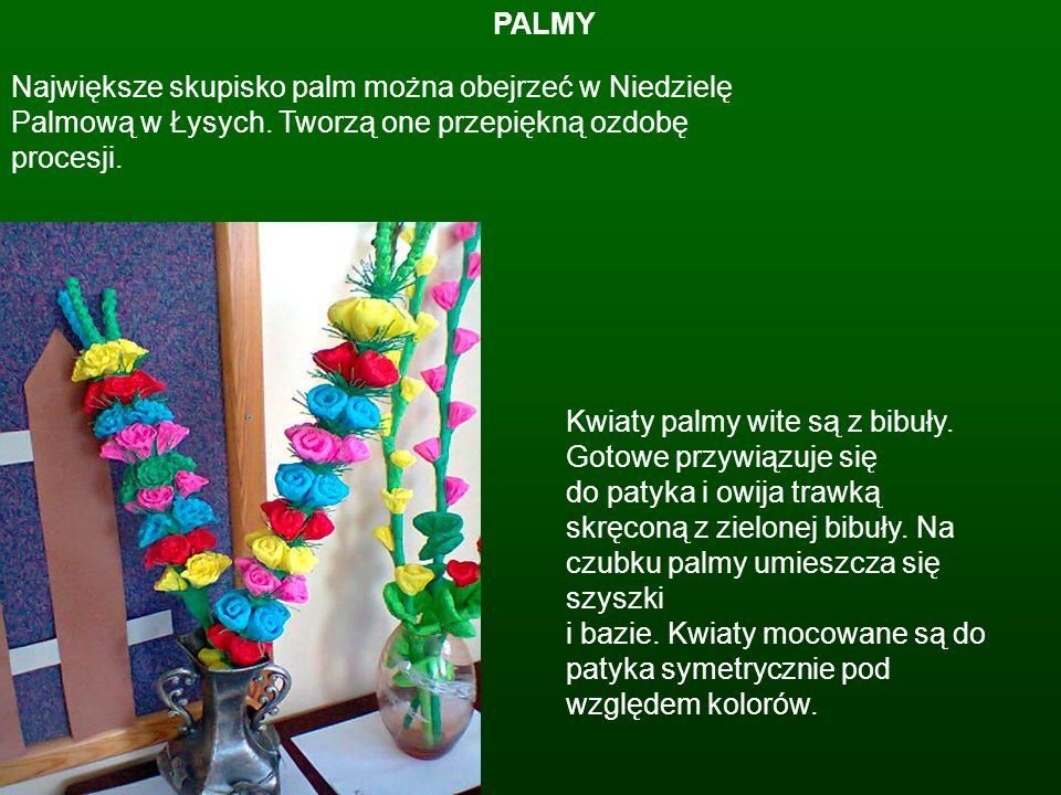 PALMY Największe skupisko palm można obejrzeć w Niedzielę Palmową w Łysych. Tworzą one przepiękną ozdobę procesji. Kwiaty palmy wite są z bibuły. Goto