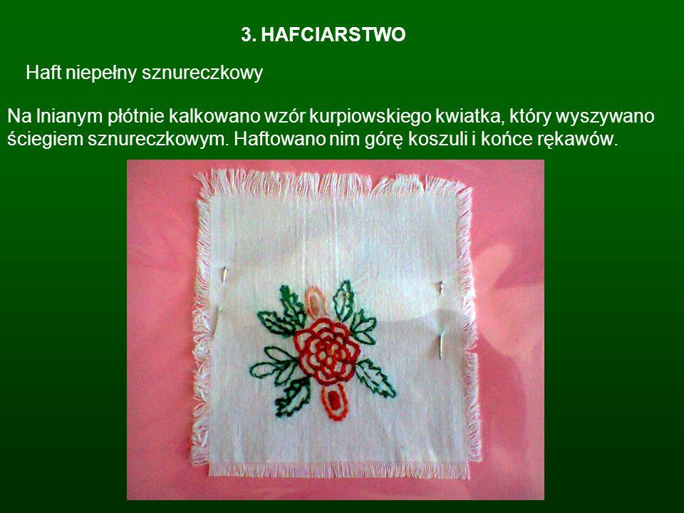 3. HAFCIARSTWO Haft niepełny sznureczkowy Na lnianym płótnie kalkowano wzór kurpiowskiego kwiatka, który wyszywano ściegiem sznureczkowym. Haftowano n