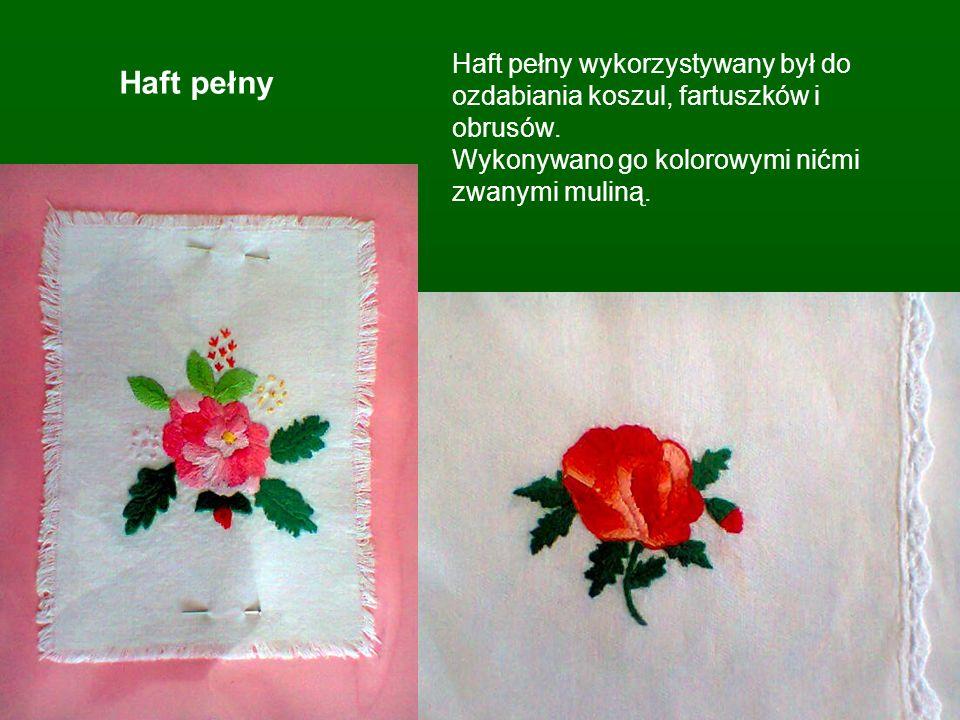 Haft pełny Haft pełny wykorzystywany był do ozdabiania koszul, fartuszków i obrusów. Wykonywano go kolorowymi nićmi zwanymi muliną.
