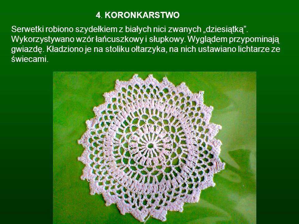 4. KORONKARSTWO Serwetki robiono szydełkiem z białych nici zwanych dziesiątką. Wykorzystywano wzór łańcuszkowy i słupkowy. Wyglądem przypominają gwiaz