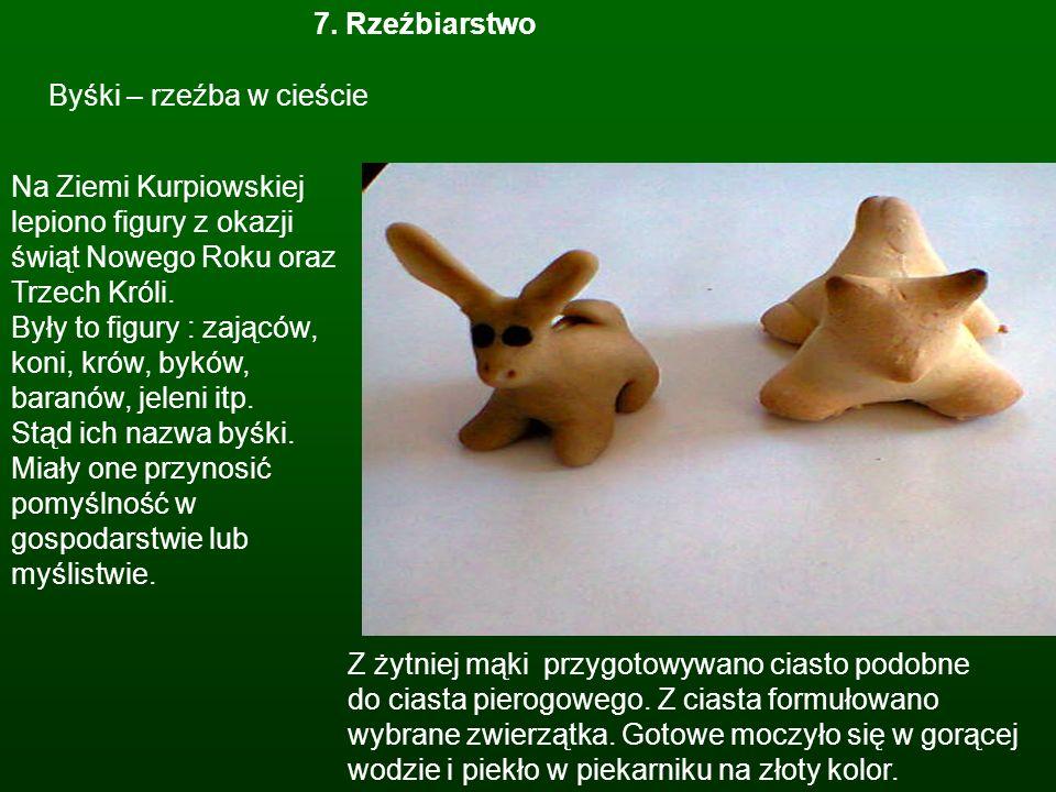 7. Rzeźbiarstwo Byśki – rzeźba w cieście Na Ziemi Kurpiowskiej lepiono figury z okazji świąt Nowego Roku oraz Trzech Króli. Były to figury : zająców,