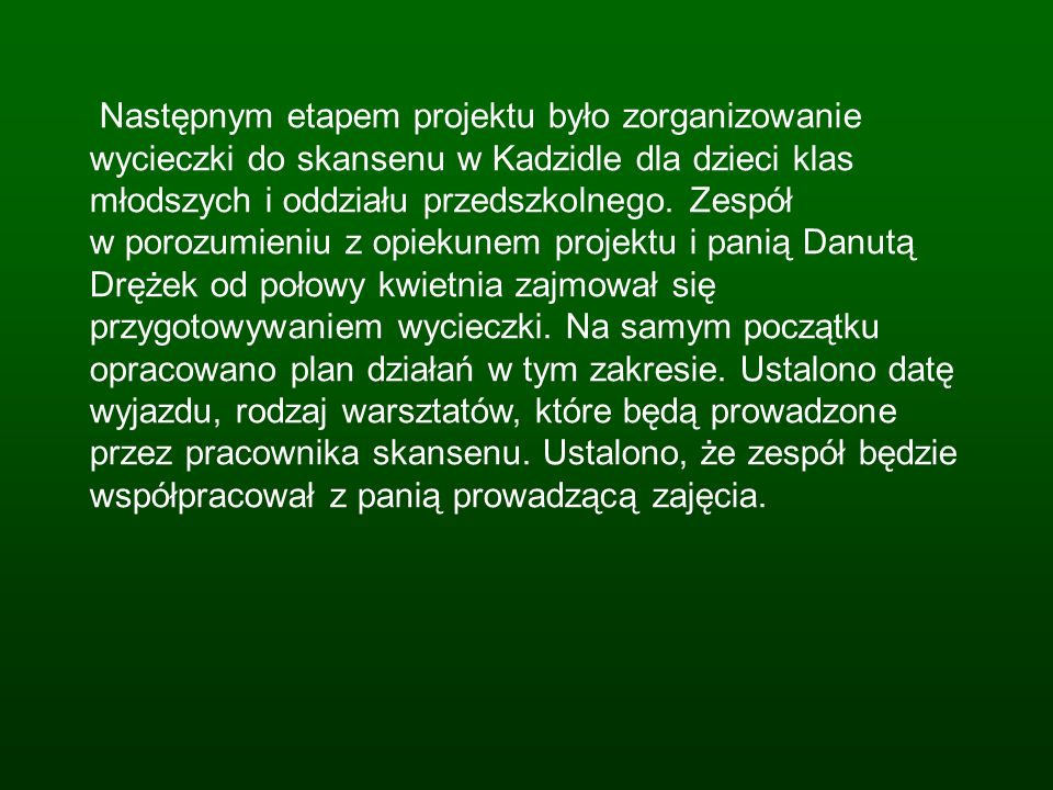 Następnym etapem projektu było zorganizowanie wycieczki do skansenu w Kadzidle dla dzieci klas młodszych i oddziału przedszkolnego. Zespół w porozumie
