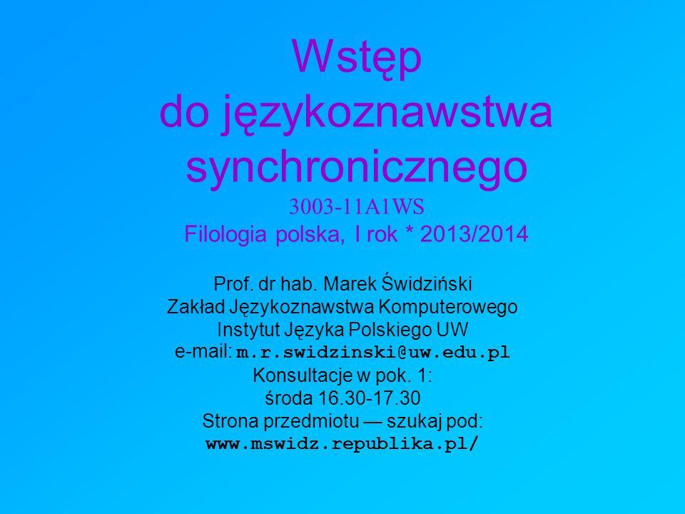 Wstęp do językoznawstwa synchronicznego 3003-11A1WS Filologia polska, I rok * 2013/2014 Prof. dr hab. Marek Świdziński Zakład Językoznawstwa Komputero