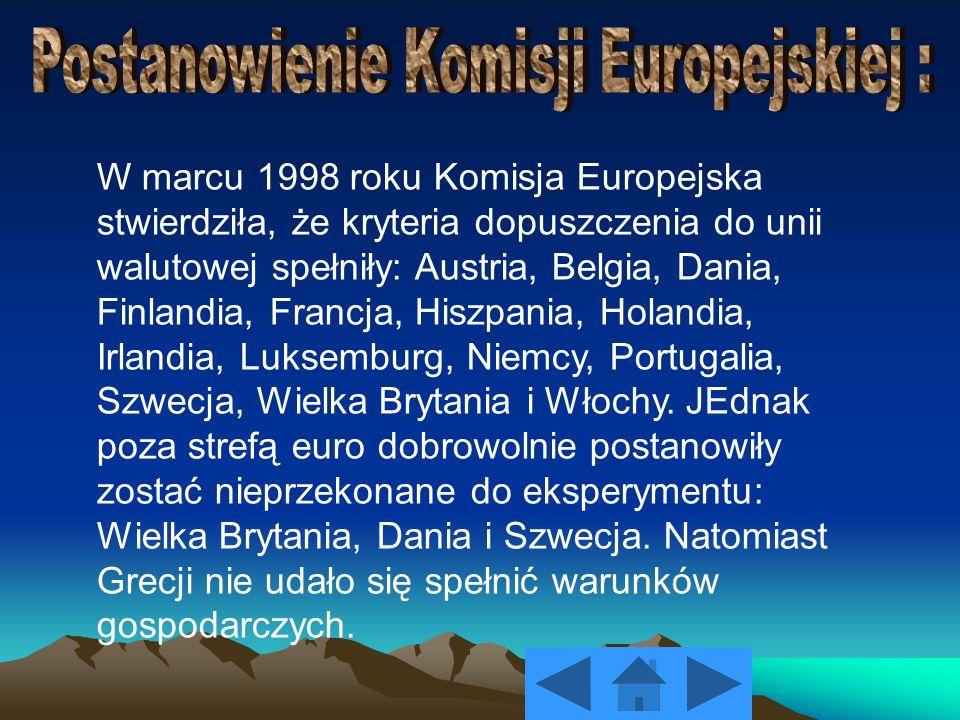 W marcu 1998 roku Komisja Europejska stwierdziła, że kryteria dopuszczenia do unii walutowej spełniły: Austria, Belgia, Dania, Finlandia, Francja, His