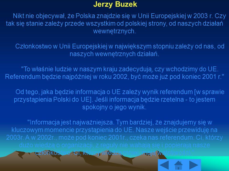 Nikt nie objecywał, że Polska znajdzie się w Unii Europejskiej w 2003 r. Czy tak się stanie zależy przede wszystkim od polskiej strony, od naszych dzi