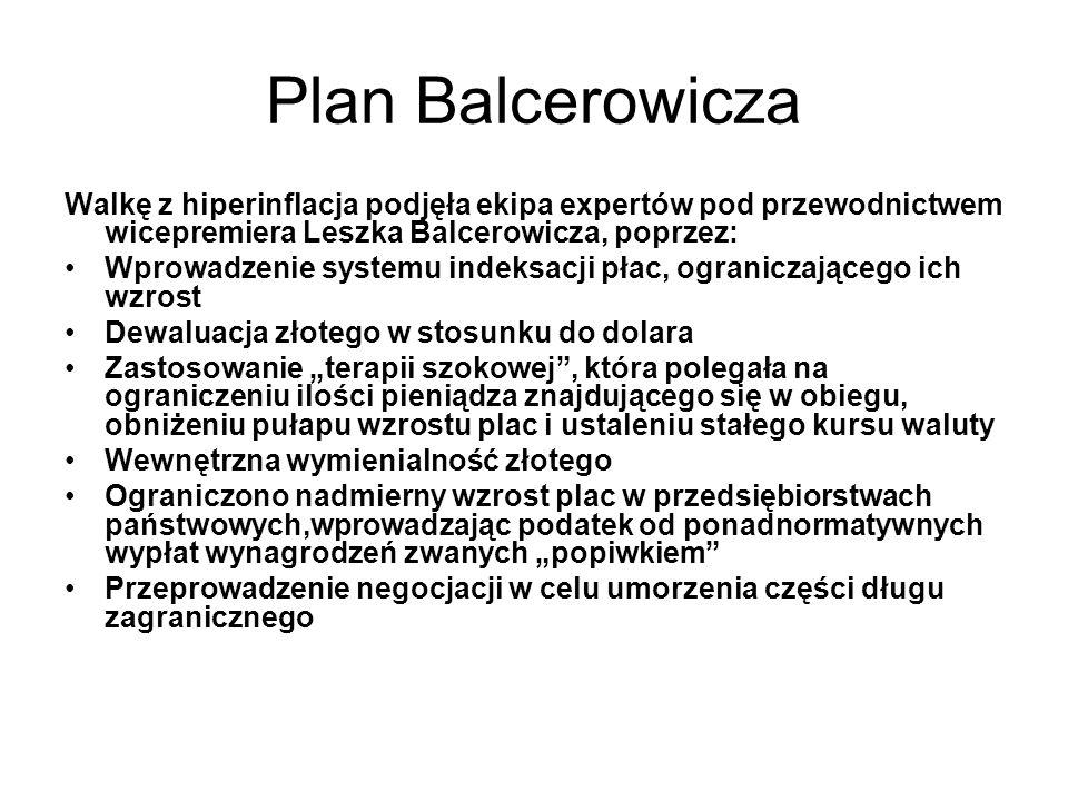 Plan Balcerowicza Walkę z hiperinflacja podjęła ekipa expertów pod przewodnictwem wicepremiera Leszka Balcerowicza, poprzez: Wprowadzenie systemu inde