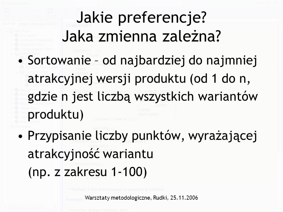 Warsztaty metodologiczne, Rudki, 25.11.2006 Jakie preferencje? Jaka zmienna zależna? Sortowanie – od najbardziej do najmniej atrakcyjnej wersji produk