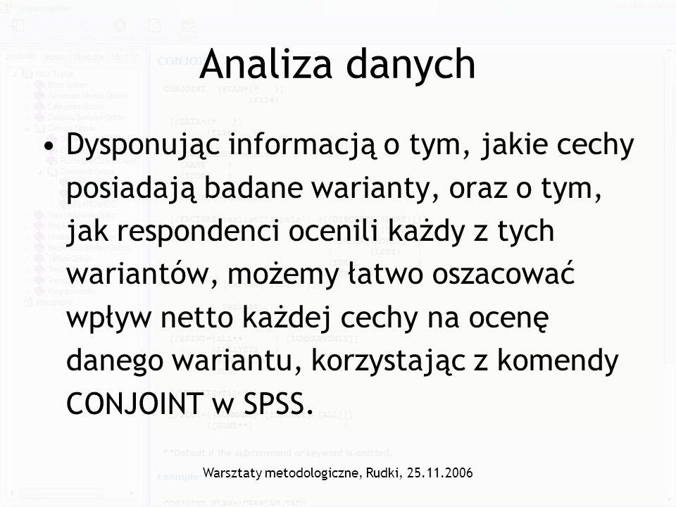 Warsztaty metodologiczne, Rudki, 25.11.2006 Analiza danych Dysponując informacją o tym, jakie cechy posiadają badane warianty, oraz o tym, jak respond
