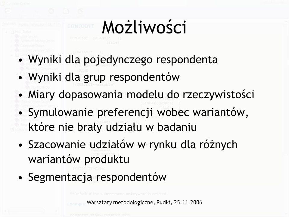 Warsztaty metodologiczne, Rudki, 25.11.2006 Możliwości Wyniki dla pojedynczego respondenta Wyniki dla grup respondentów Miary dopasowania modelu do rz