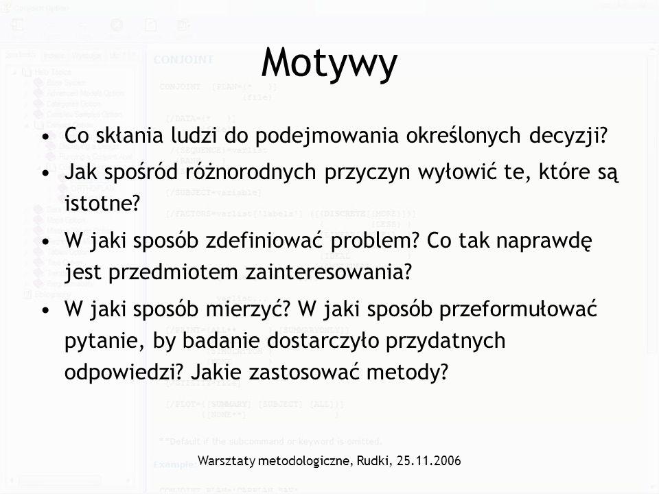 Warsztaty metodologiczne, Rudki, 25.11.2006 Motywy Co skłania ludzi do podejmowania określonych decyzji? Jak spośród różnorodnych przyczyn wyłowić te,