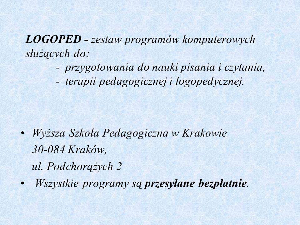 LOGOPED - zestaw programów komputerowych służących do: - przygotowania do nauki pisania i czytania, - terapii pedagogicznej i logopedycznej. Wyższa Sz
