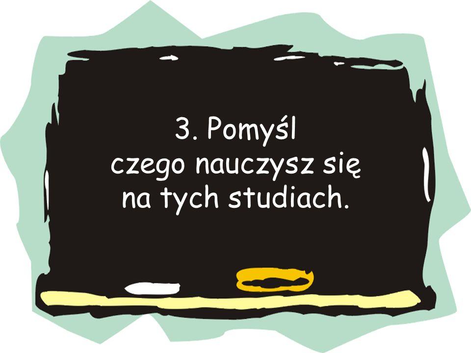 3. Pomyśl czego nauczysz się na tych studiach.