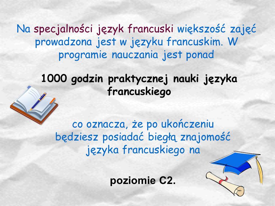 Na specjalności język francuski większość zajęć prowadzona jest w języku francuskim. W programie nauczania jest ponad 1000 godzin praktycznej nauki ję