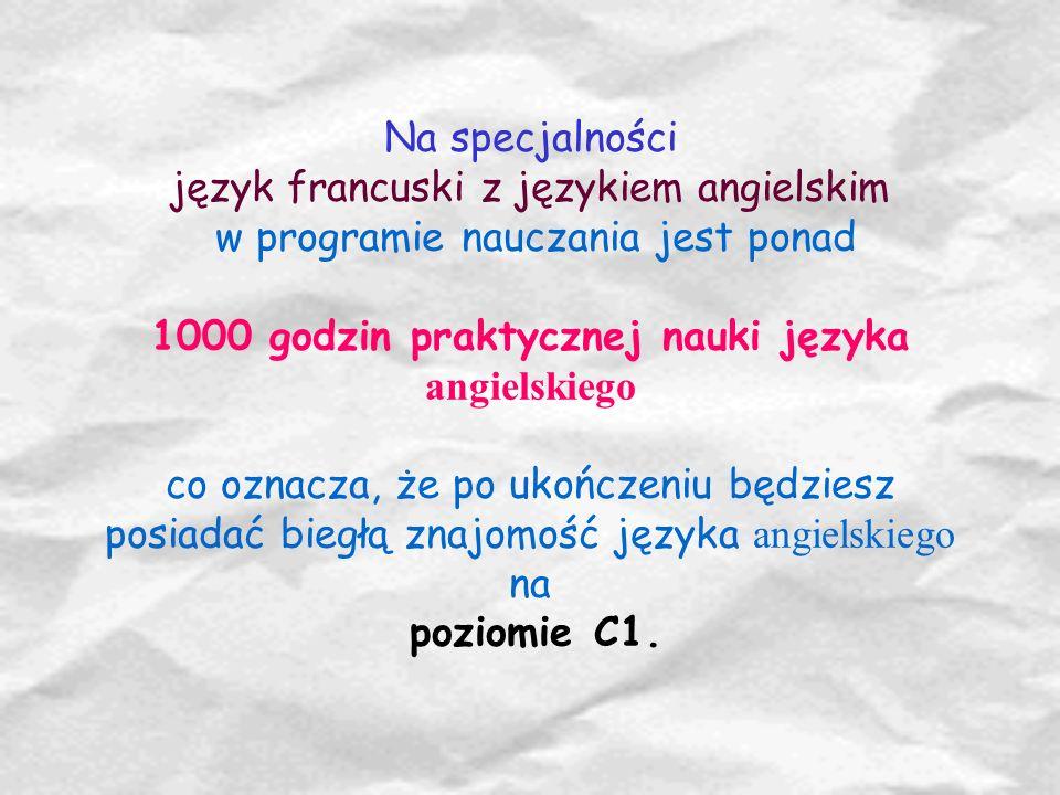 Na specjalności język francuski z językiem angielskim w programie nauczania jest ponad 1000 godzin praktycznej nauki języka angielskiego co oznacza, ż