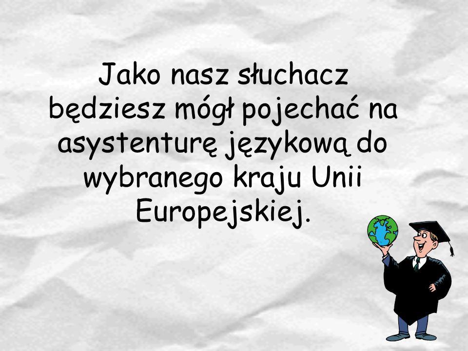 Jako nasz słuchacz będziesz mógł pojechać na asystenturę językową do wybranego kraju Unii Europejskiej.