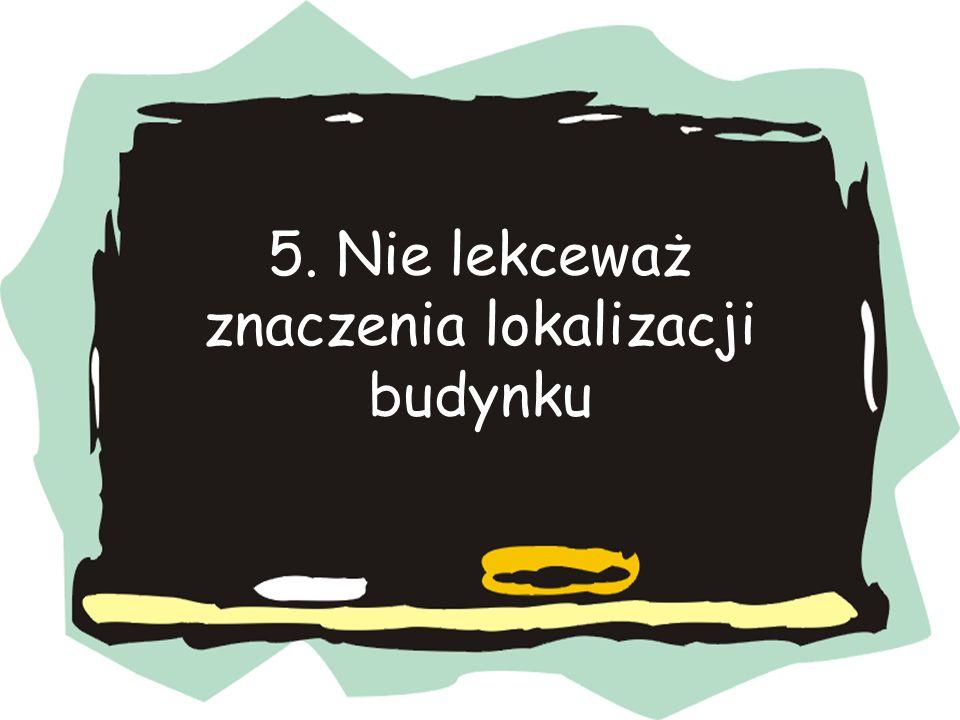 5. Nie lekceważ znaczenia lokalizacji budynku