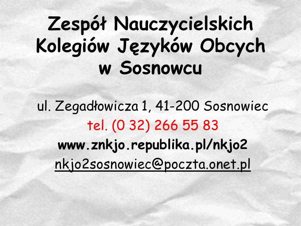 Zespół Nauczycielskich Kolegiów Języków Obcych w Sosnowcu ul. Zegadłowicza 1, 41-200 Sosnowiec tel. (0 32) 266 55 83 www.znkjo.republika.pl/nkjo2 nkjo