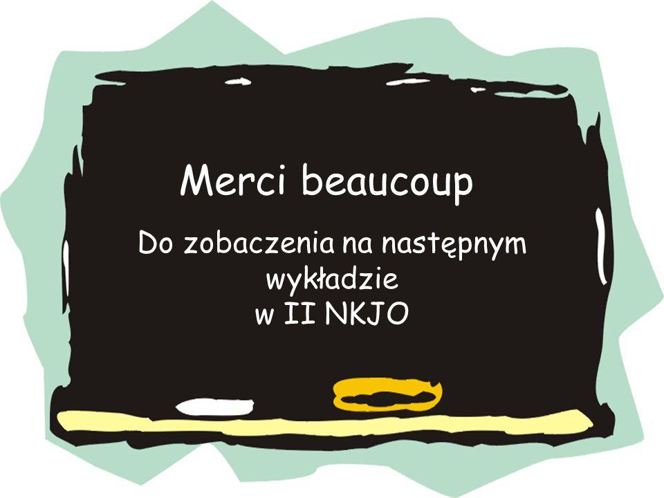 Merci beaucoup Do zobaczenia na następnym wykładzie w II NKJO