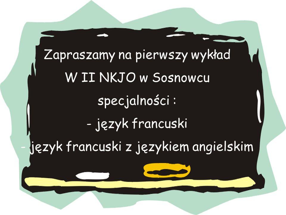 Zapraszamy na pierwszy wykład W II NKJO w Sosnowcu specjalności : - język francuski - język francuski z językiem angielskim