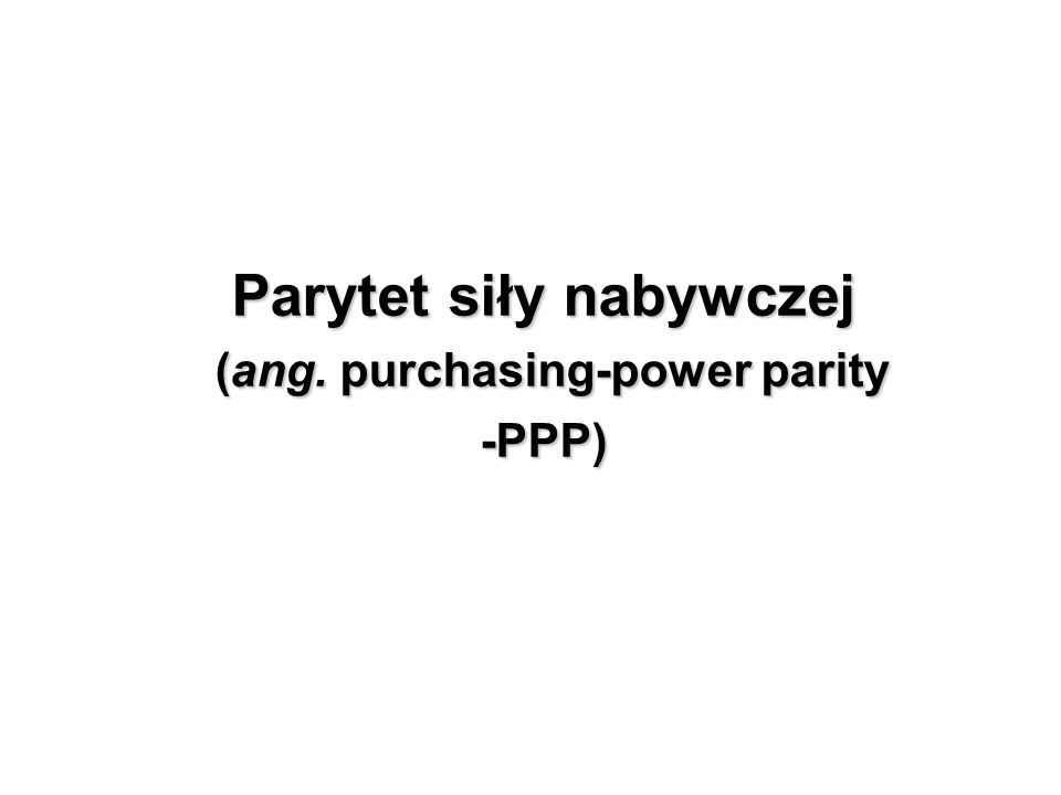 Parytet siły nabywczej (ang. purchasing-power parity -PPP)