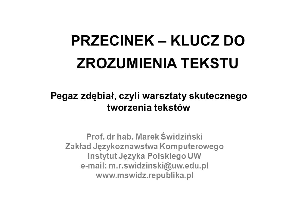 PRZECINEK – KLUCZ DO ZROZUMIENIA TEKSTU Prof. dr hab. Marek Świdziński Zakład Językoznawstwa Komputerowego Instytut Języka Polskiego UW e-mail: m.r.sw