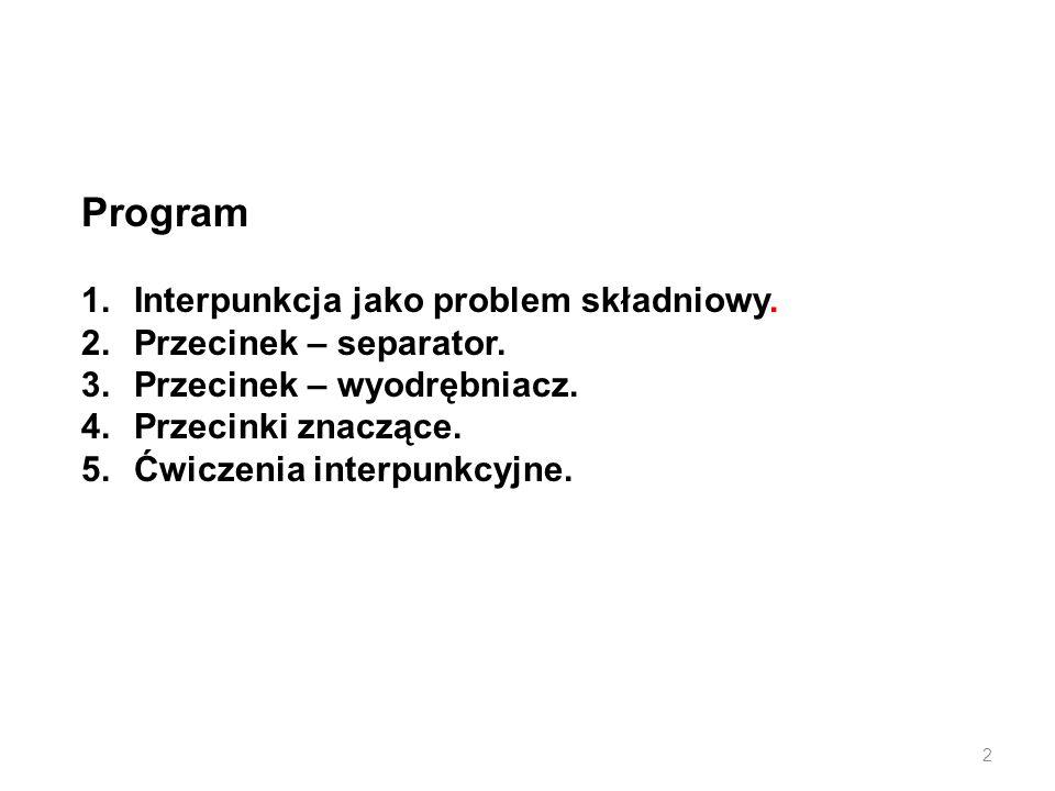 2 Program 1.Interpunkcja jako problem składniowy. 2.Przecinek – separator. 3.Przecinek – wyodrębniacz. 4.Przecinki znaczące. 5.Ćwiczenia interpunkcyjn