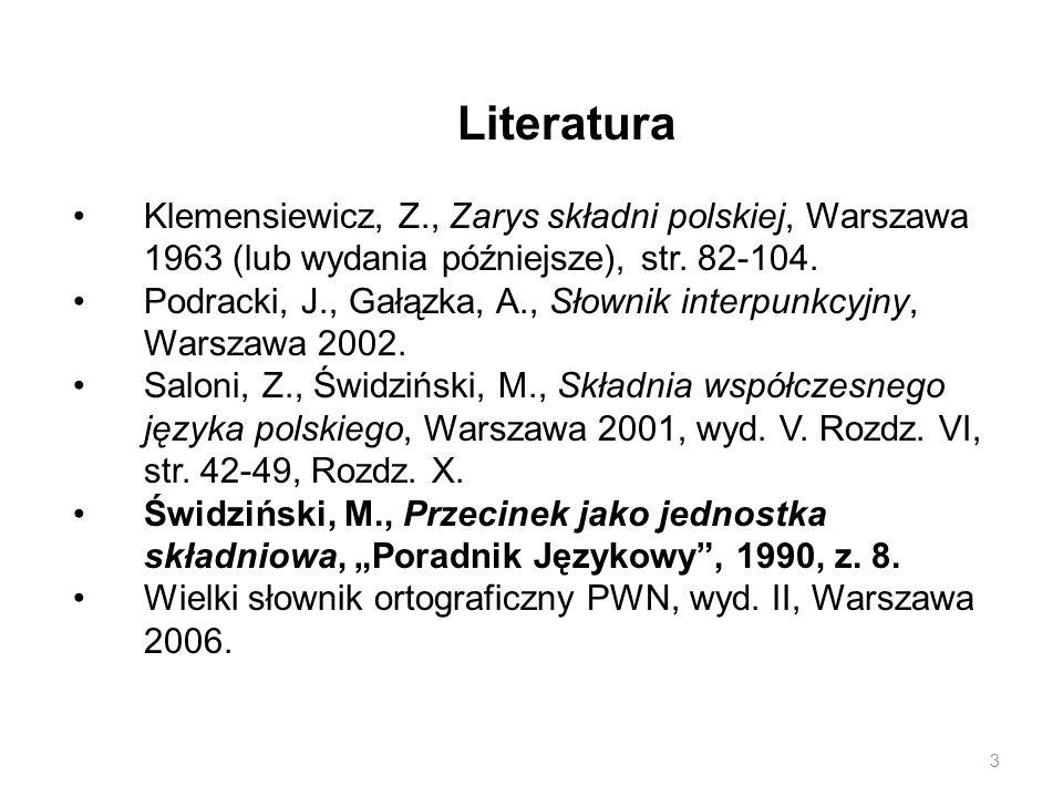 Literatura Klemensiewicz, Z., Zarys składni polskiej, Warszawa 1963 (lub wydania późniejsze), str. 82-104. Podracki, J., Gałązka, A., Słownik interpun