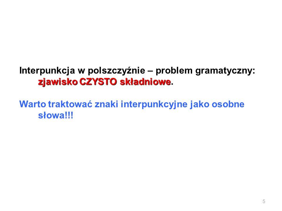 zjawisko CZYSTO składniowe Interpunkcja w polszczyźnie – problem gramatyczny: zjawisko CZYSTO składniowe. Warto traktować znaki interpunkcyjne jako os