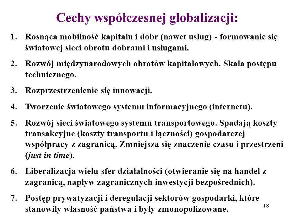 18 Cechy współczesnej globalizacji: usługami. 1.Rosnąca mobilność kapitału i dóbr (nawet usług) - formowanie się światowej sieci obrotu dobrami i usłu