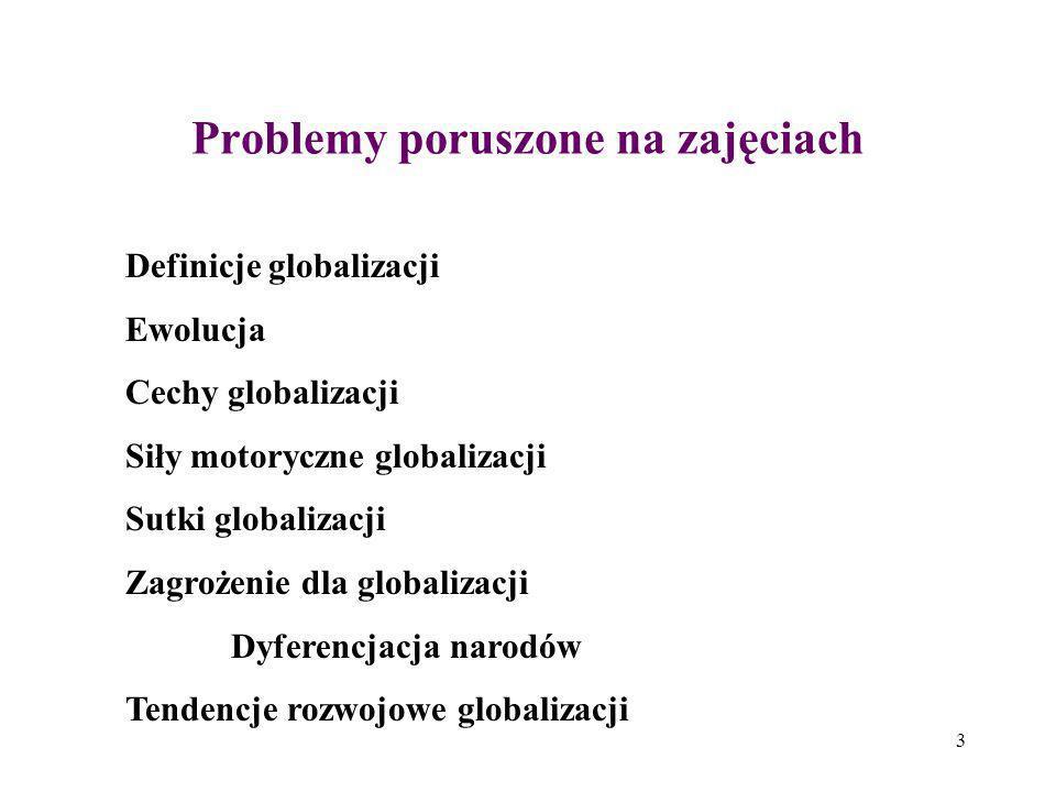 3 Problemy poruszone na zajęciach Definicje globalizacji Ewolucja Cechy globalizacji Siły motoryczne globalizacji Sutki globalizacji Zagrożenie dla gl